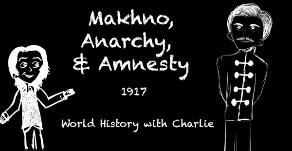 Nestor Makhno Ep. 3: Anarchy and Amnesty